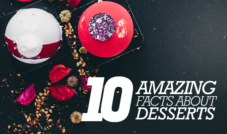 10 Amazing Facts about Desserts